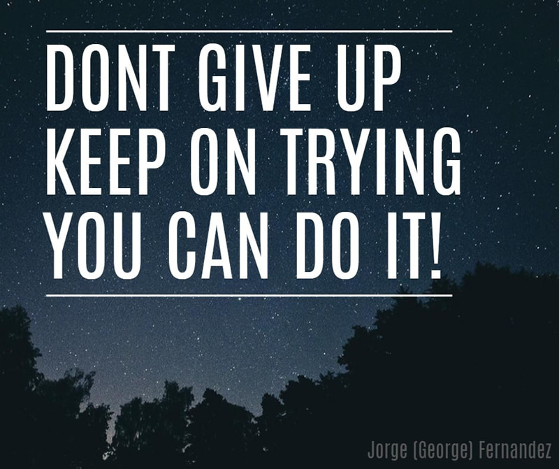 Don't give up, Keep on trying, You can do it!