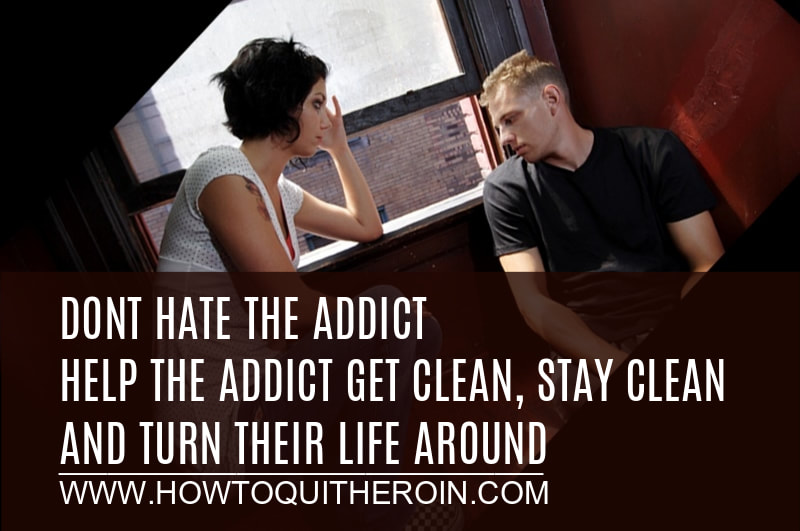 Don't hate the addict. Help the addict get clean, stay clean and turn their life around.