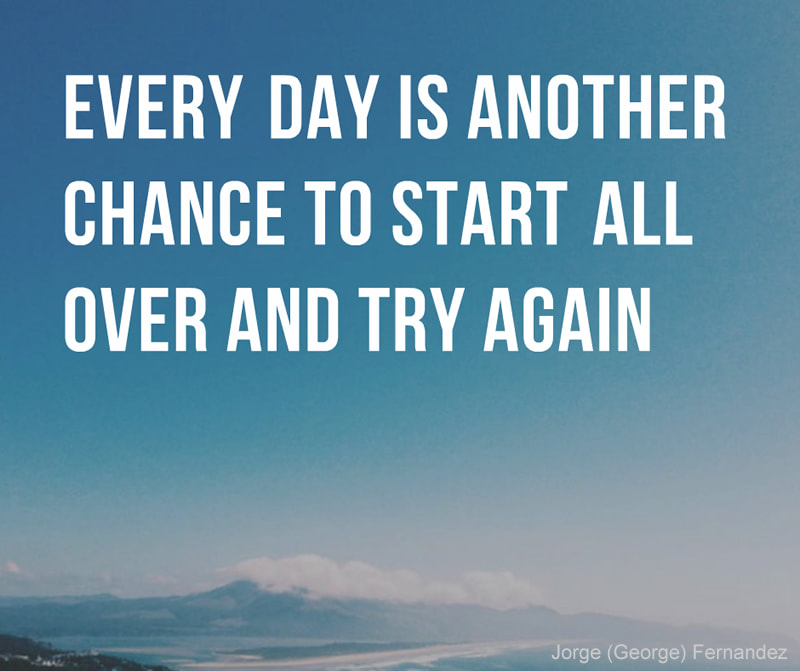 Every day is another chance to start all over & try again