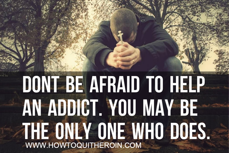 Don't be afraid to help an addict. You may be the only one who does.