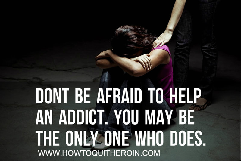 Don't be afraid to help an addict. You may be the only one who does