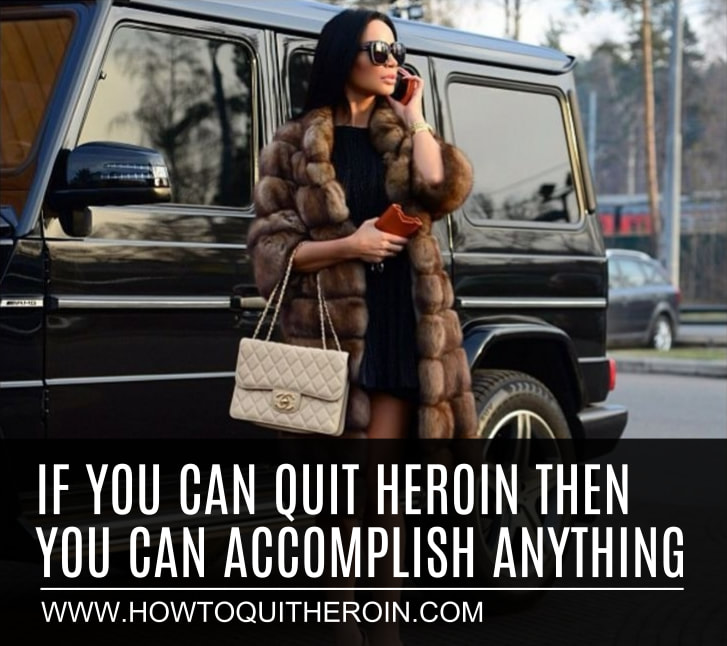 If you can quit heroin then you can accomplish anything