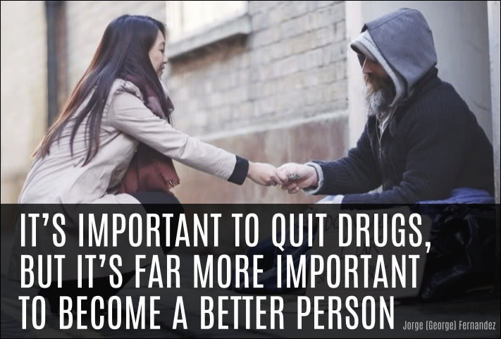 It's important to quit drugs, but it's far more important to become a better person