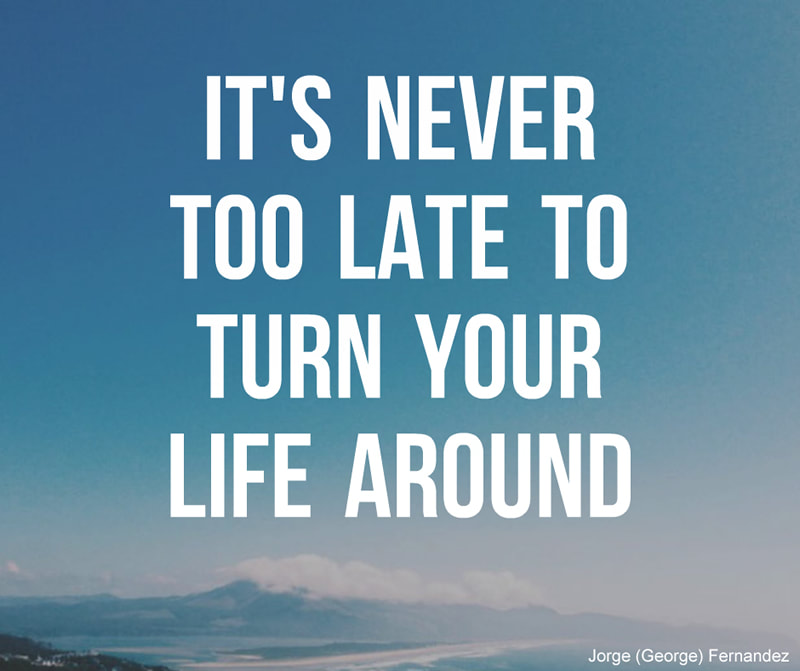 It's never too late to turn your life around