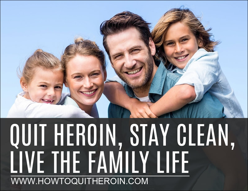 Quit heroin, stay clean, live the family life