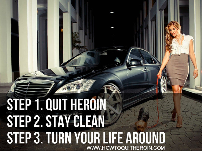 Step 1: Quit heroin, Step 2: Stay clean, Step 3: Turn your life around
